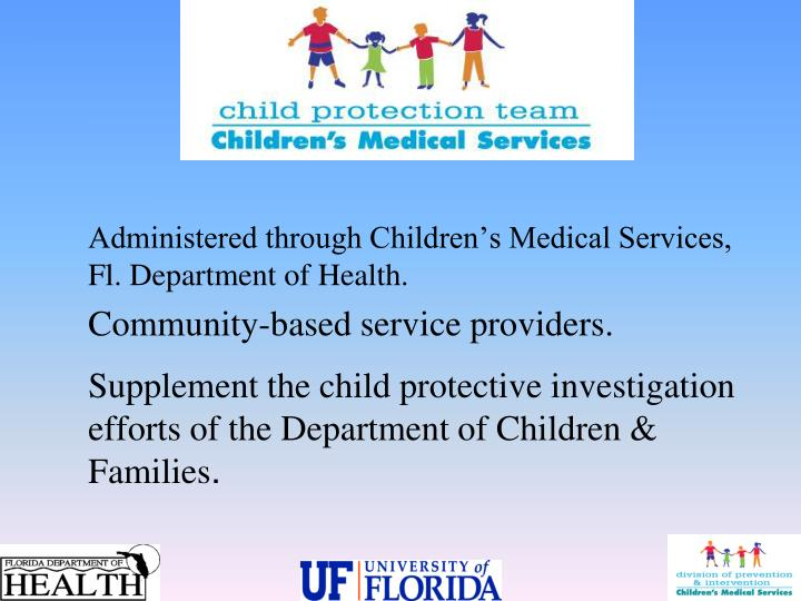 Administered through Children's Medical Services, Fl. Department of Health.