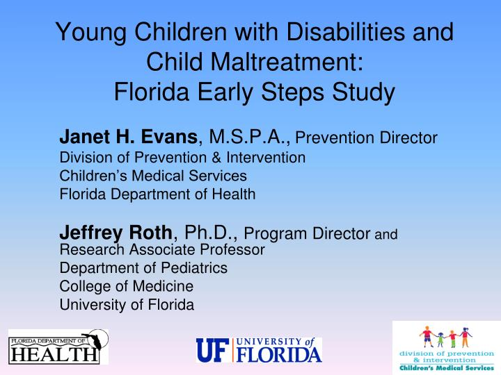Young Children with Disabilities and Child Maltreatment:                  Florida Early Steps Study