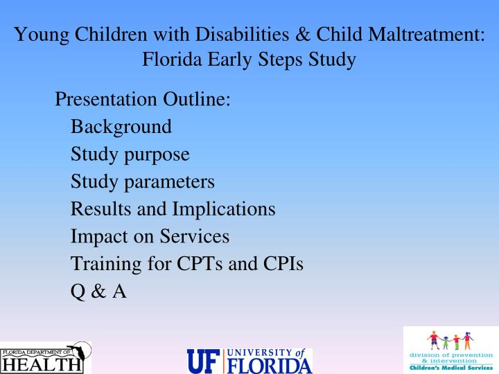 Young Children with Disabilities & Child Maltreatment:                            Florida Early Steps Study