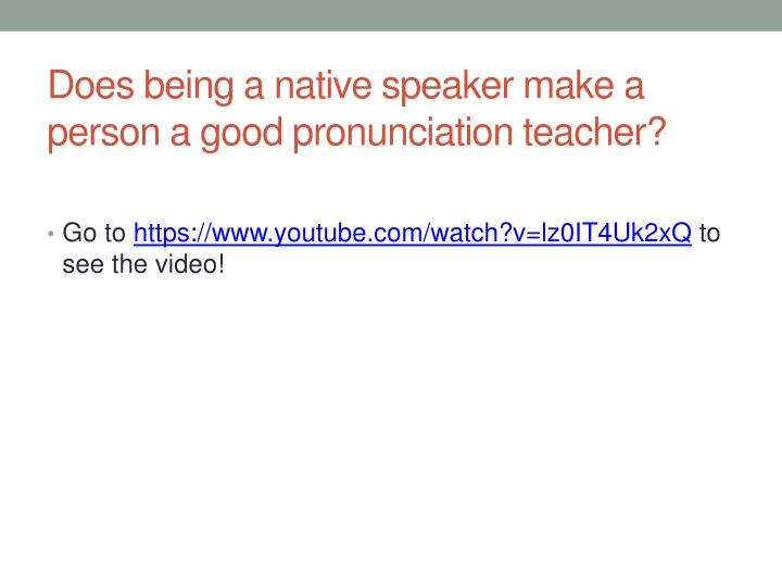 Does being a native speaker make a person a good pronunciation teacher?