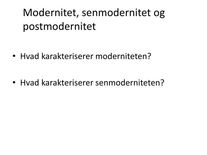 Modernitet, senmodernitet og postmodernitet
