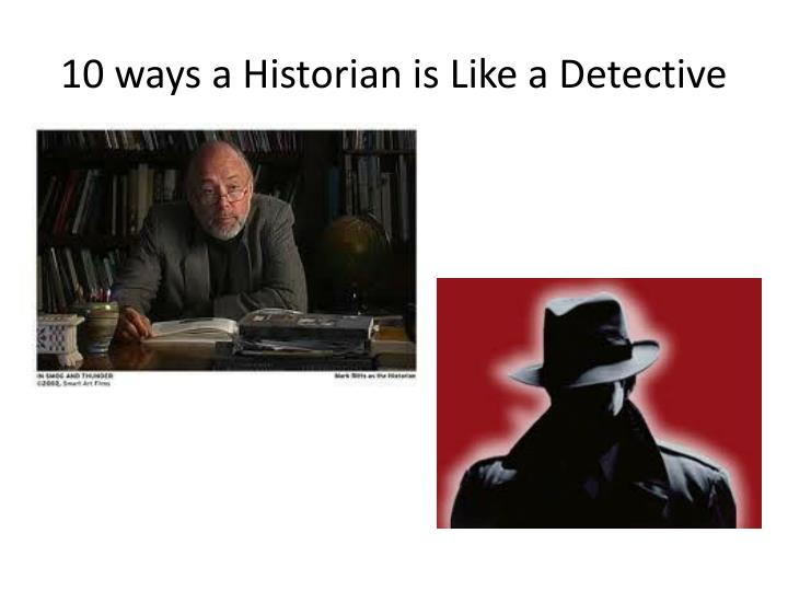 10 ways a Historian is Like a Detective