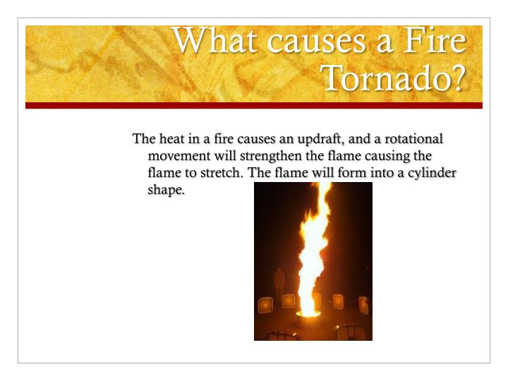 What causes a Fire Tornado?