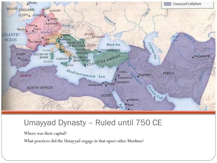 Umayyad Dynasty – Ruled until 750 CE