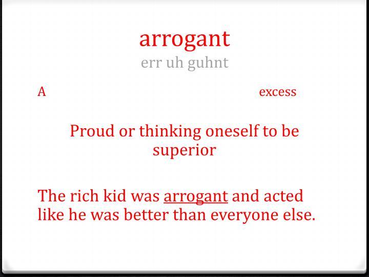 arrogant