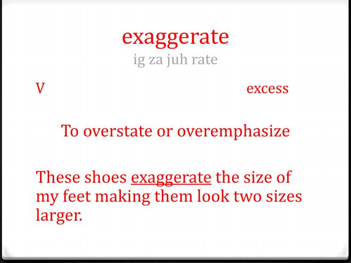 exaggerate