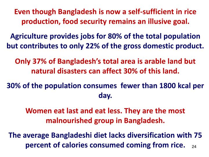 Even though Bangladesh is now a self-sufficient in rice production, food security remains an illusive goal.
