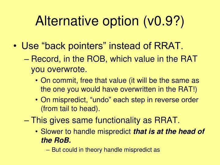 Alternative option (v0.9?)