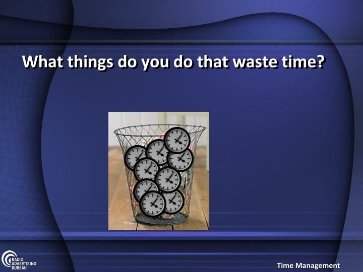 What things do you do that waste time?