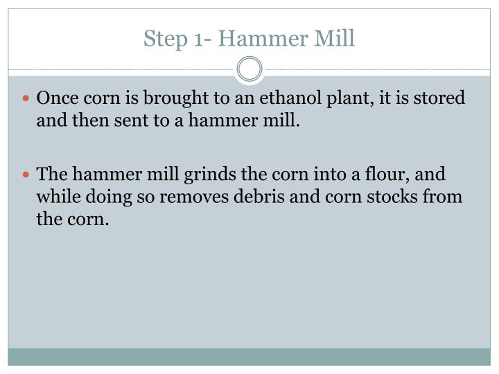 Step 1- Hammer Mill
