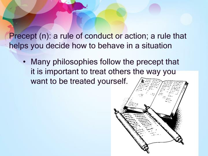 Precept (n): a rule of conduct or action; a rule that helps you decide how to behave in a situation