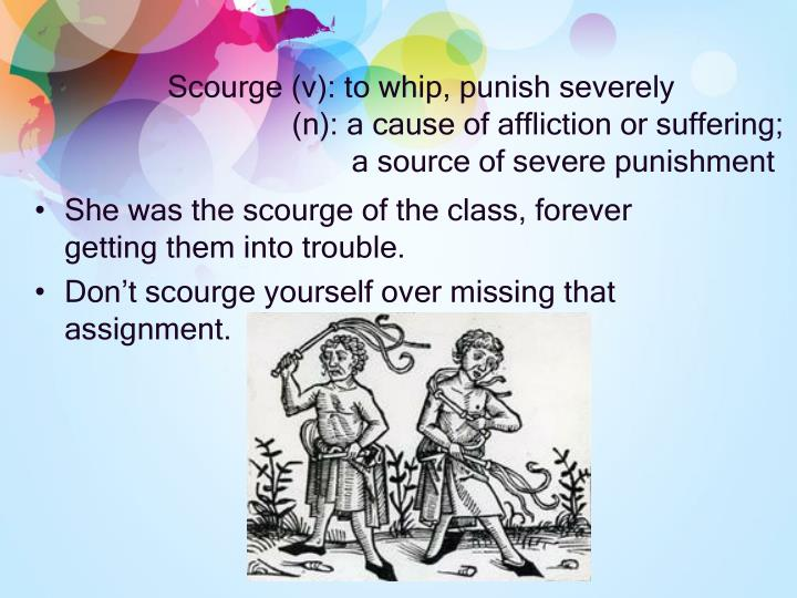 Scourge (v): to whip, punish severely