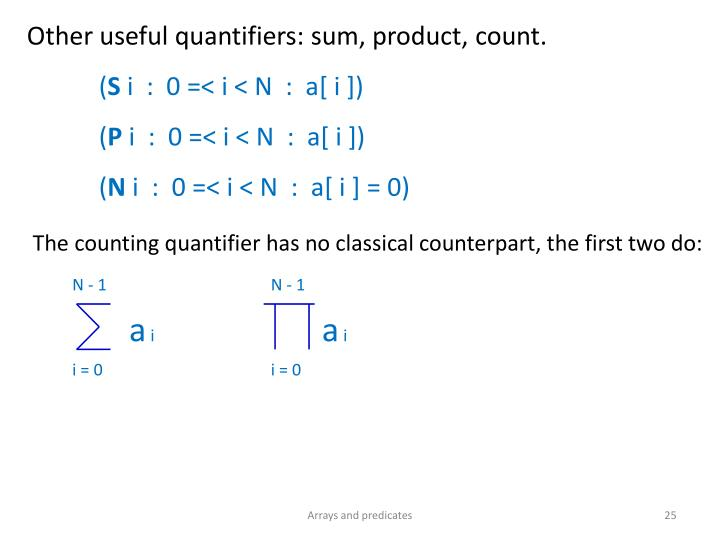 Other useful quantifiers: sum, product, count.