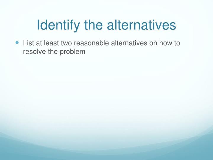 Identify the alternatives