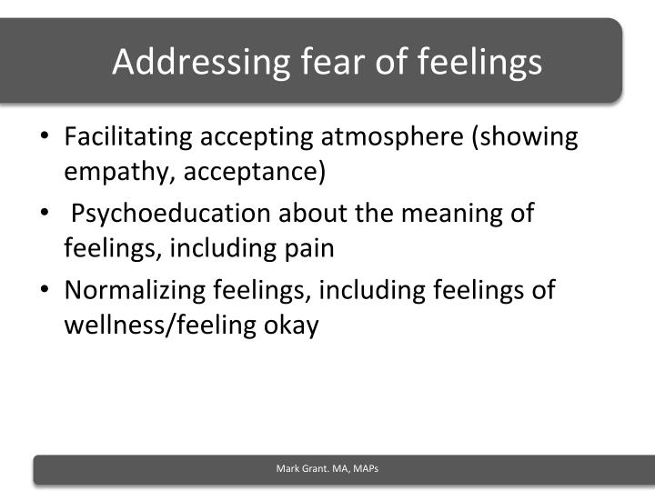 Addressing fear of feelings