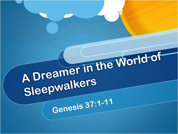 A dreamer in the world of sleepwalkers