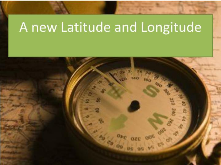 A new Latitude and Longitude