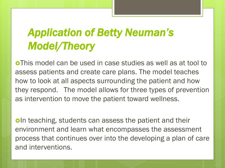 betty newman s nursing theory Used extensively in nursing education, betty neuman's systems model reflects nursing's interest in holism and in the influence of environment on health.