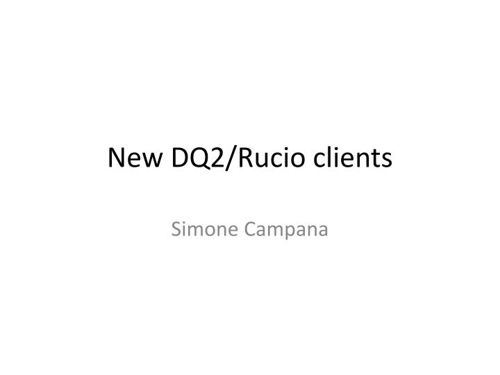 New dq2 rucio clients