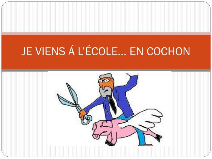 JE VIENS Á L'ÉCOLE… EN COCHON