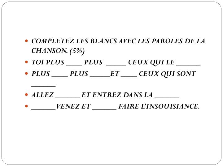 COMPLETEZ LES BLANCS AVEC LES PAROLES DE LA CHANSON. (5%)