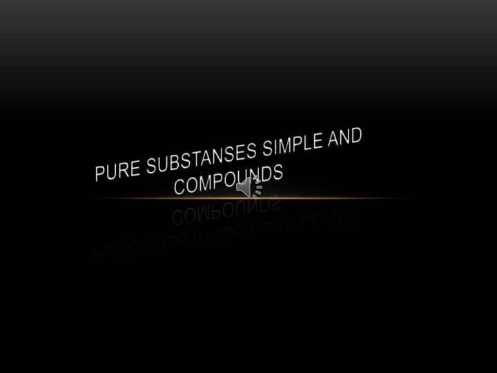 Pure substanses simple and compounds