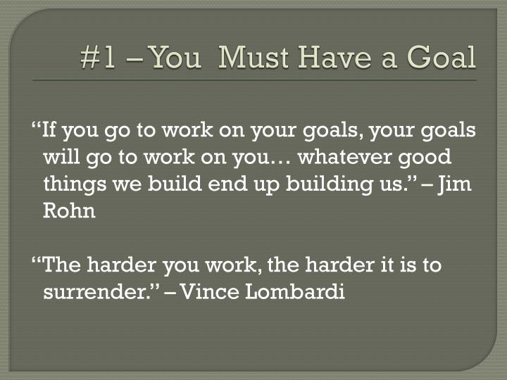 #1 – You  Must Have a Goal