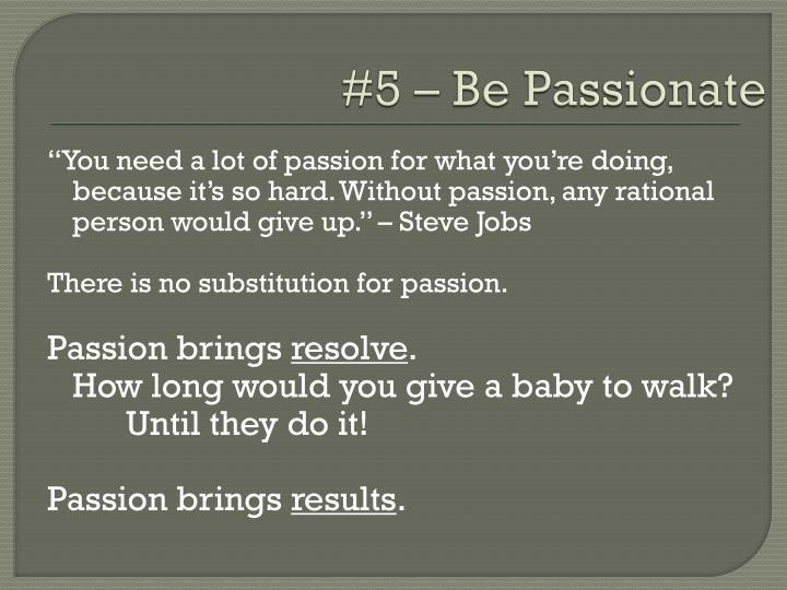 #5 – Be Passionate