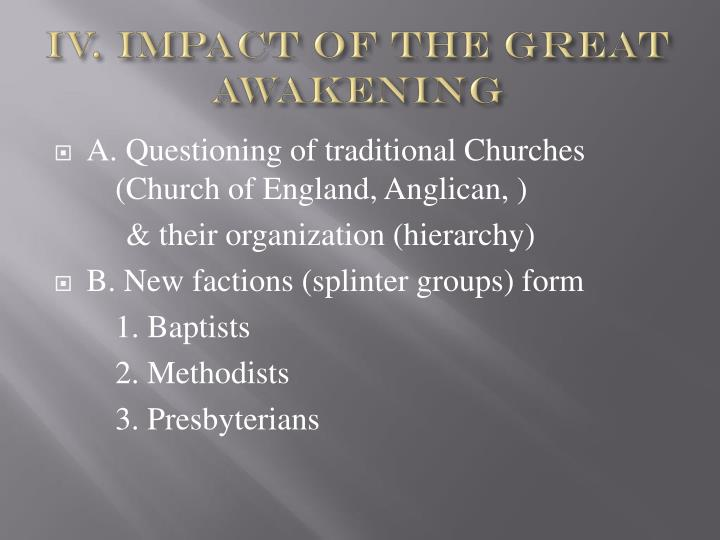 impacts of the great awakening Transformations in american economics, politics and intellectual culture found their parallel in a transformation of american religion in the decades following independence, as the united states underwent a widespread flowering of religious sentiment and unprecedented expansion of church membership known as the second great awakening.
