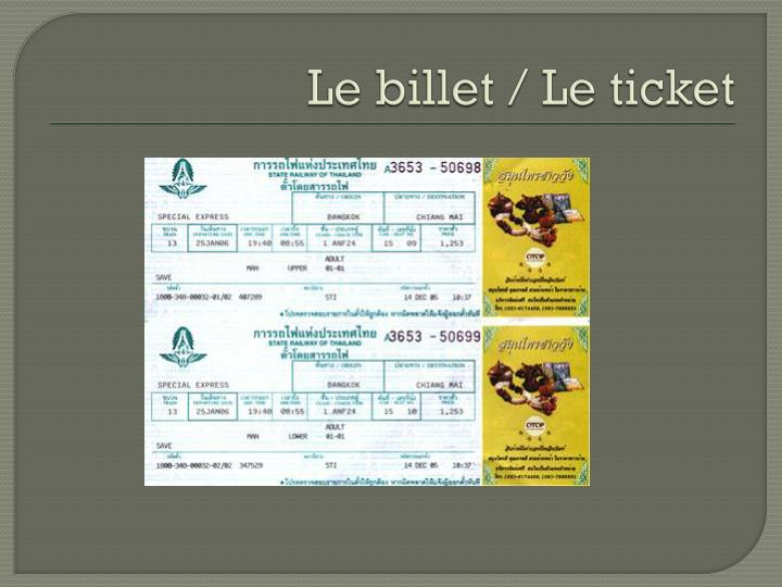Le billet / Le ticket