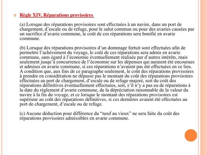 Règle XIV. Réparations provisoires