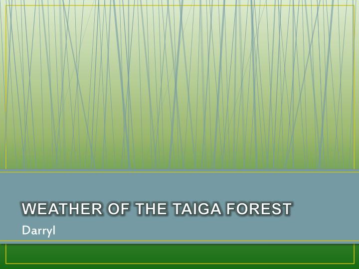 WEATHER OF THE TAIGA FOREST