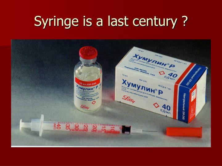 Syringe is a last century ?