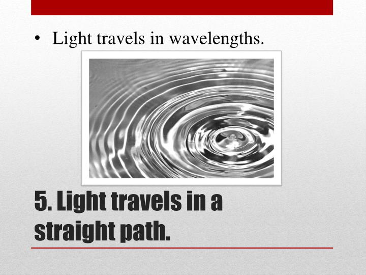 Light travels in wavelengths.