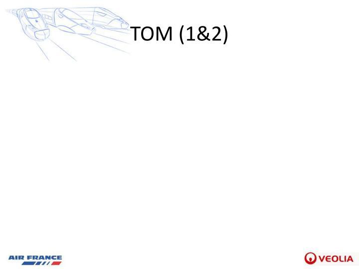 TOM (1&2)