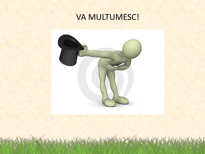 VA MULTUMESC!
