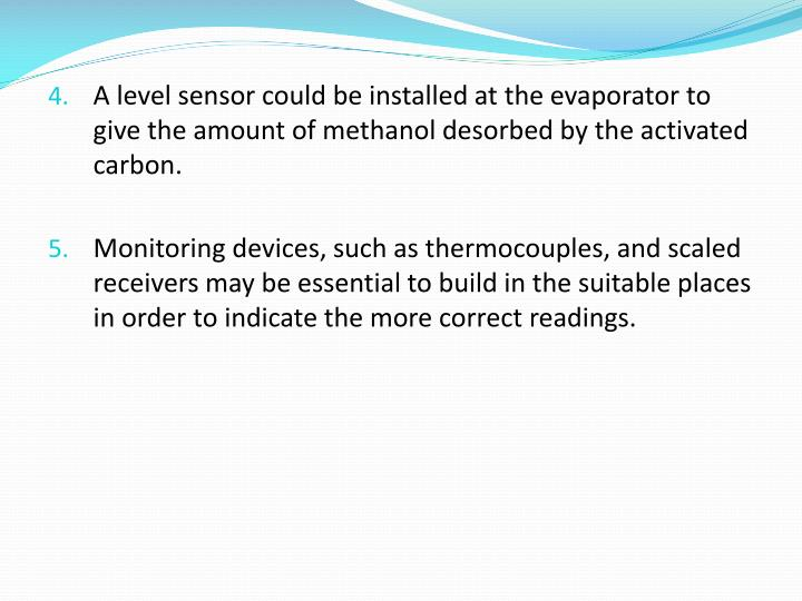 A level sensor could be installed at the evaporator to give the amount of methanol desorbed by the activated carbon.