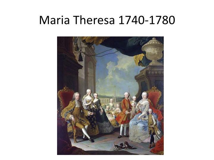 Maria Theresa 1740-1780