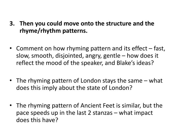 Then you could move onto the structure and the rhyme/rhythm patterns.