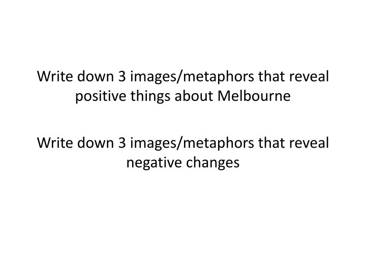 Write down 3 images/metaphors that reveal positive things about Melbourne