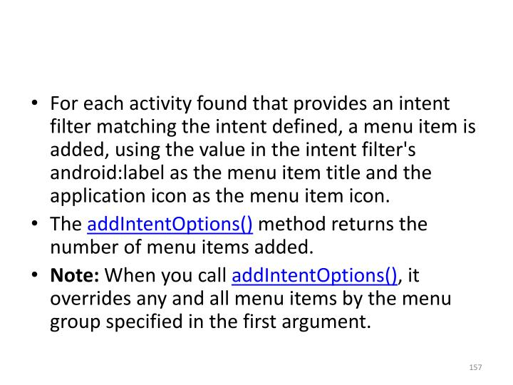 For each activity found that provides an intent filter matching the intent defined, a menu item is added, using the value in the intent filter's