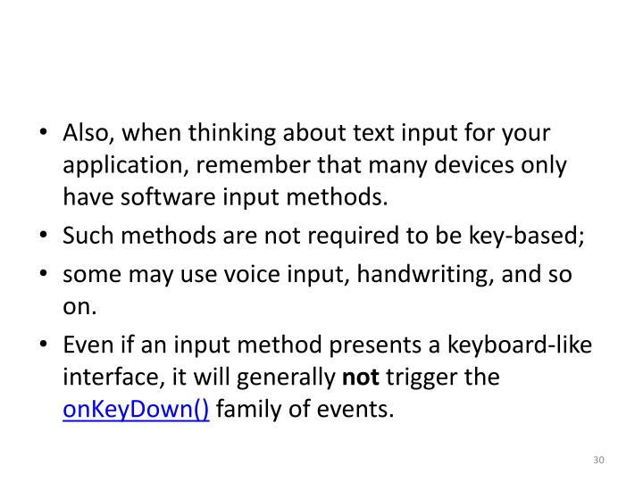 Also, when thinking about text input for your application, remember that many devices only have software input methods.