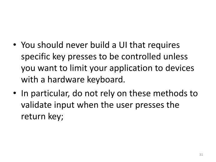 You should never build a UI that requires specific key presses to be controlled unless you want to limit your application to devices with a hardware keyboard