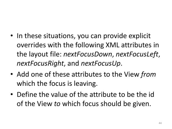 In these situations, you can provide explicit overrides with the following XML attributes in the layout file: