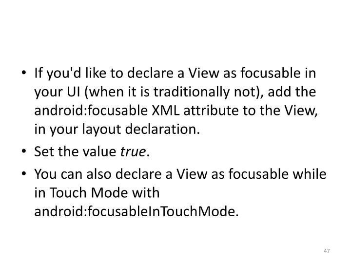 If you'd like to declare a View as focusable in your UI (when it is traditionally not), add the
