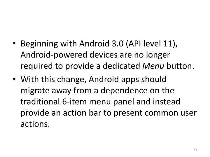 Beginning with Android 3.0 (API level 11), Android-powered devices are no longer required to provide a dedicated