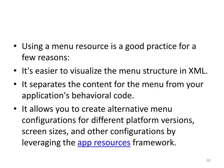 Using a menu resource is a good practice for a few reasons: