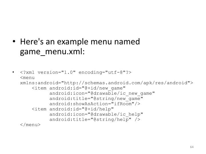 Here's an example menu named game_menu.xml: