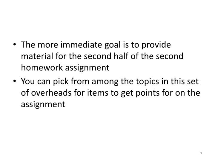 The more immediate goal is to provide material for the second half of the second homework assignment