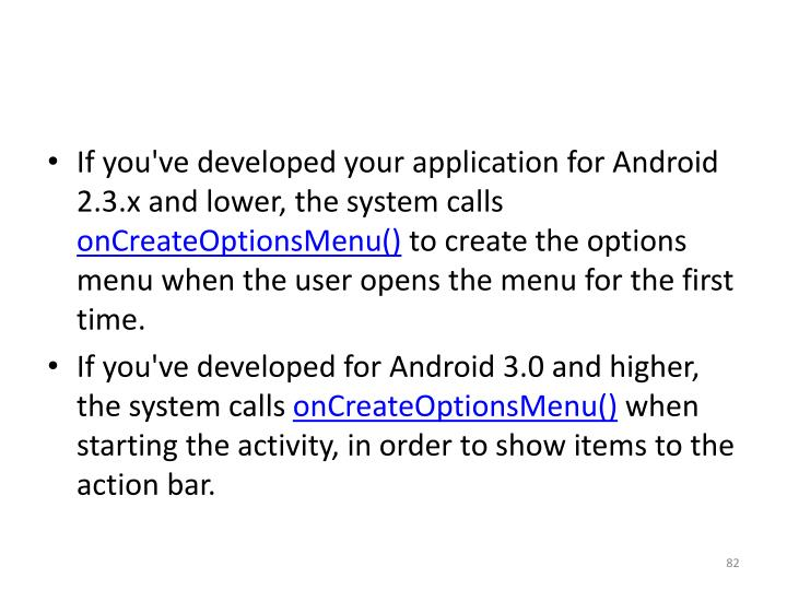 If you've developed your application for Android 2.3.x and lower, the system calls